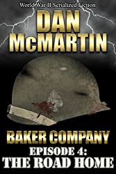 Baker Company - Episode 4 - The Road Home (World War II Serialized Fiction)