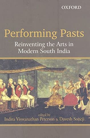 Performing Pasts: Reinventing the Arts in Modern South India (Music In South India Viswanathan)