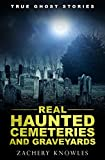 Image of True Ghost Stories: Real Haunted Cemeteries and Graveyards