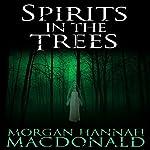 Spirits in the Trees | Morgan Hannah MacDonald