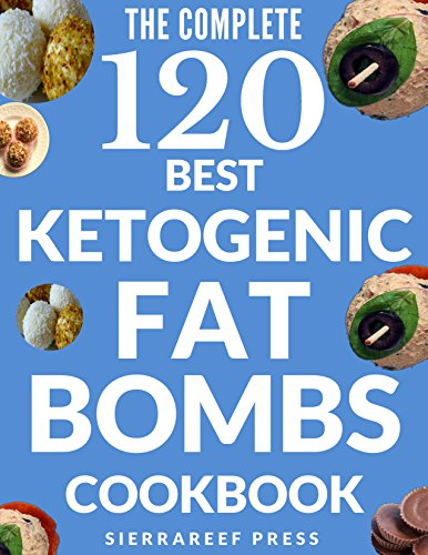 FAT BOMBS: 120 SWEET AND SAVORY KETO TREATS FOR KETOGENIC, LOW CARB, GLUTEN-FREE AND PALEO DIETS (keto, ketogenic diet, keto fat bombs, desserts, healthy recipes, fat bombs cookbook, paleo, low carb) by SierraReef Press