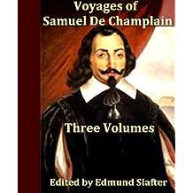 Voyages of Samuel De Champlain, Volumes I-III, Complete
