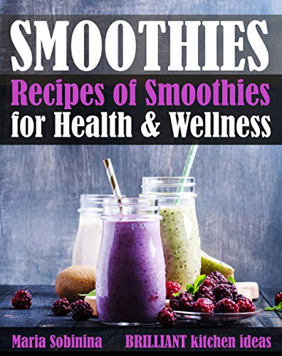 Smoothies: Recipes of Smoothies for Health & Wellness (Plant Based Book 4) by Maria Sobinina