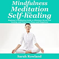 MINDFULNESS MEDITATION FOR SELF-HEALING: BEGINNER'S MEDITATION GUIDE TO ELIMINATE STRESS, ANXIETY AND DEPRESSION, AND FIND INNER PEACE AND HAPPINESS