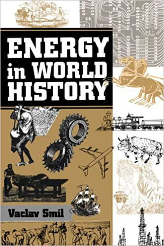energy in world history essays in world history vaclav smil  energy in world history essays in world history vaclav smil 9780813319025 com books