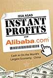 Issa Asad Instant Profits with Alibaba: Cash in on the World's Largest Economy - China