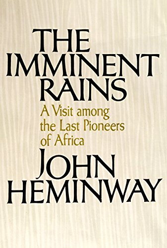 The Imminent Rains; a Visit Among the Last Pioneers of Africa