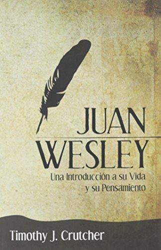 Juan Wesley: Una Introducción  a su Vida y su Pensamiento (Spanish Edition)