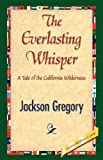 The Everlasting Whisper, Jackson Gregory, 1421842807