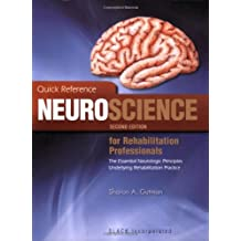 Quick Reference Neuroscience For Rehabilitation Professionals: the Essential Neurological Principles Underlying Rehabilitation Professionals, Second Edition