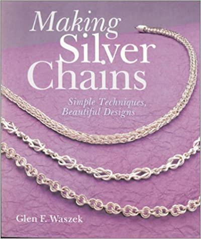 Book Making Silver Chains: Simple Techniques, Beautiful Designs by Glen Waszek (2001-06-30)