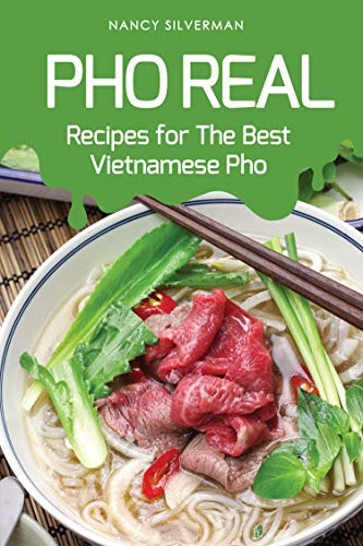 Pho Real: Recipes for The Best Vietnamese Pho (Best Beef Pho Recipe)