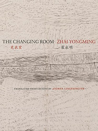 The Changing Room: Selected Poetry of Zhai Yongming (Jintian)