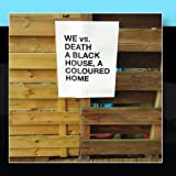 A Black House, A Coloured Home by We vs. Death