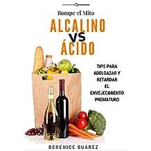 Alcalino vs Acido: Tips para adelgazar y retardar el envejecimiento prematuro (Wellness and Fitness Mastery Series nº 2)