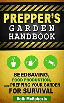 Preppers Garden Handbook: Seedsaving, Food Production, and Prepping Your Garden for Survival (Practical Preppers) by [McRoberts, Beth, Practical Preppers]