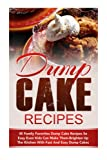 Dump Cake Recipes: 45 Family Favorites Dump Cake Recipes So Easy Even Kids Can Make Them-Brighten Up The Kitchen With Fast And Easy Dump Cakes (Dump ... Dinners, Dump Dinners, Dump Meals) (Volume 7)