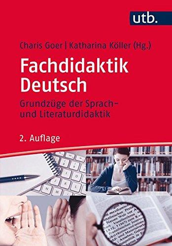 Fachdidaktik Deutsch: Grundzüge der Sprach- und Literaturdidaktik (Literaturwissenschaft elementar, Band 4171)