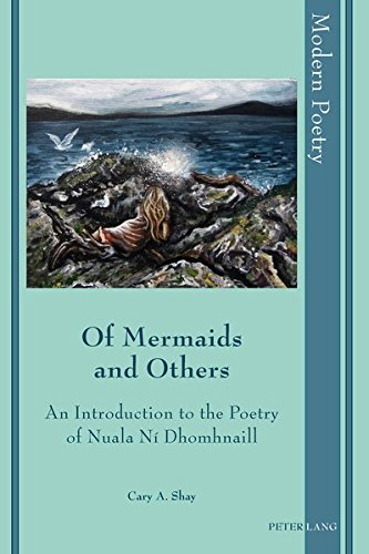 Of Mermaids and Others: An Introduction to the Poetry of Nuala Ní Dhomhnaill (Modern Poetry)...