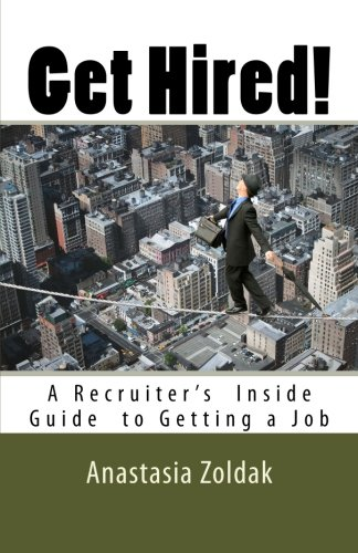 Get Hired!: A Recruiter's Inside Guide to Finding a Job (Volume 1)
