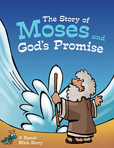 The Story of Moses and God's Promise: A Spark Bible Story (Spark Bible Stories)