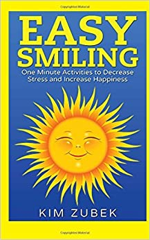 Book Easy Smiling: One Minute Activities To Decrease Stress and Increase Happiness by Kim Zubek (2015-08-15)