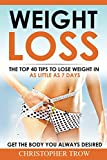 Weight Loss: The top 40 tips to lose weight in as little as 7 days: Get the body you always desired (Clean Eating, Low Carb Diet, Weight Loss, Protein Diet Book 1)