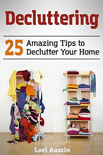 Decluttering: 25 Amazing Tips to Declutter Your Home (Austin Cleaning House)
