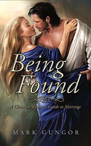 Being Found: A Christian Woman's Guide to Marriage