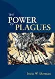The Power of Plagues, Irwin W. Sherman, 1555813569