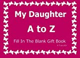 My Daughter A to Z Fill In The Blank Gift Book (A to Z Gift Books) (Volume 20)