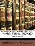Bulletin - Société Académique du Bas-Rhin Pour le Progrès des Sciences, des Lettres, des Arts et de la Vie Économique, , 1144575516