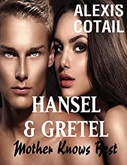 Hansel and Gretel: Mother Knows Best (Ruin A Classic Book 1) by [Cotail, Alexis]