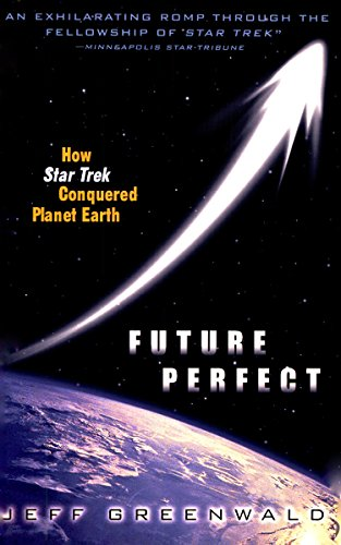 (Future Perfect: How Star Trek Conquered Planet Earth)