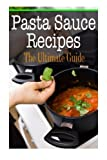 Pasta Sauce Recipes: The Ultimate Guide