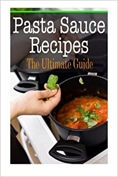 Book Pasta Sauce Recipes: The Ultimate Guide