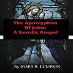 The Apocryphon of John: A Gnostic Gospel | Joseph Lumpkin