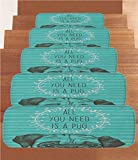 Non-Slip Carpets Stair Treads,Pug,Animal Image of a Cute Dog with All You Need is a Pug Quote on an Aqua Background,Sea Green Brown,(Set of 5) 8.6''x27.5''