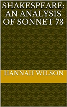 an analysis of sonnet 73 by shakespeare Print shakespeare's sonnet 73: summary, theme & analysis worksheet 1 in the second quatrain of 'sonnet 73', what image does shakespeare use to create a metaphor for growing old.