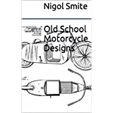 Old School Motorcycle Designs: Concepts,figures, sketches, and detailed descriptions of vintage motorcycles