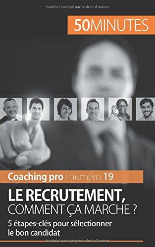 Download Le recrutement, comment ça marche ?: 5 étapes-clés pour sélectionner le bon candidat (French Edition) PDF