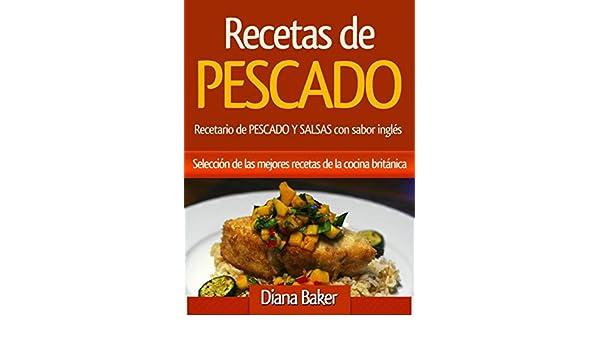 Recetas de Pescado con sabor inglés: Selección de las mejores recetas de la cocina británica eBook: Diana Baker: Amazon.es: Tienda Kindle