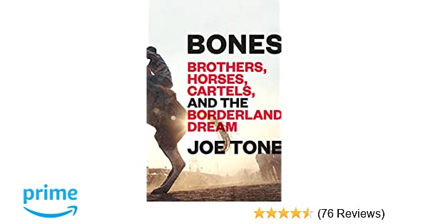 Bones: Brothers, Horses, Cartels, and the Borderland Dream ...