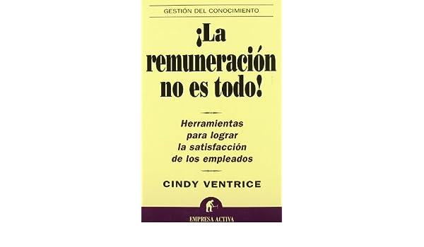 ¡La remuneración no es todo! (Spanish Edition): Cindy Ventrice: 9788495787507: Amazon.com: Books