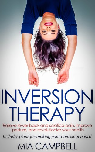 Inversion Therapy: Relieve lower back and sciatica pain, improve posture, and revolutionize your health (Best Inversion Table For Lower Back Pain)