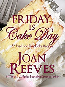 Friday Is Cake Day: 52 Tried and True Cake Recipes by [Reeves, Joan]