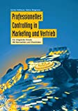 Professionelles Controlling in Marketing und Vertrieb: Ein integrierter Ansatz Mit Kennzahlen und Checklisten