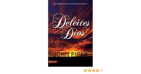 Los deleites  de Dios: Meditaciones acerca del placer que siente Dios por ser Dios (Spanish Edition)
