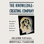 The Knowledge-Creating Company: How Japanese Companies Create the Dynamics of Innovation | Hirotaka Takeuchi,Ikujiro Nonaka
