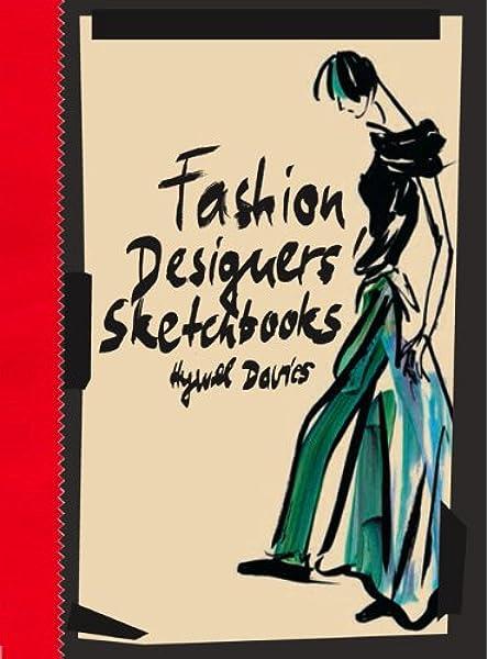 Fashion Designers Sketchbooks Davies Hywel 9781856696838 Amazon Com Books